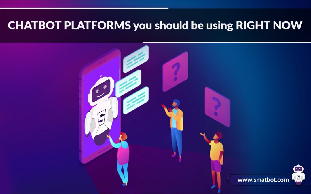 Chatbot Platforms You Should Be Using Right Now - SmatBot
